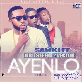 Samklef - Ayenlo (Remix) Ft. Vector & Oritse Femi